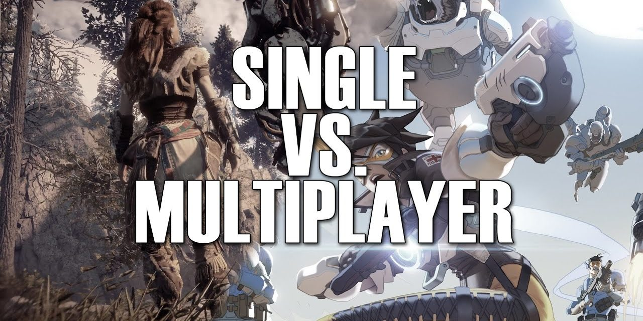 Let's talk about single player VS multiplayer